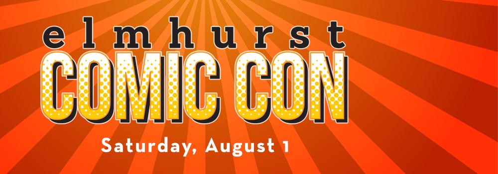 Elmhurst Comic Con Saturday , August 1
